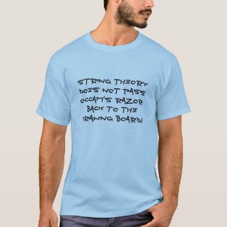 String theory does not pass Occam's razor T-Shirt