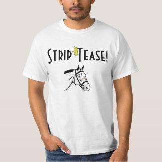Strip Tease! Tshirt