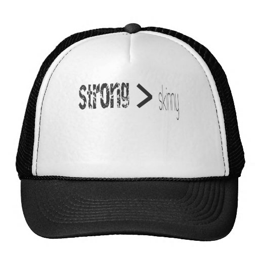 Strong is Greater Than Skinny Hats