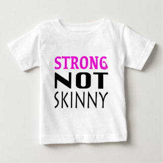 STRONG not Skinny Baby T-Shirt