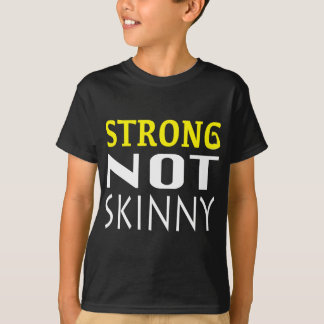 STRONG not Skinny T-Shirt