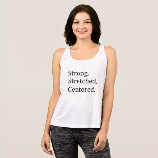 Strong. Stretched. Centered. Tank Top
