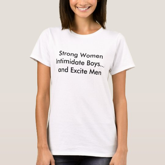 Strong Women Intimidate Boys and Excite Men T-Shirt