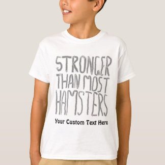 Stronger Than Most Hamsters. T-Shirt
