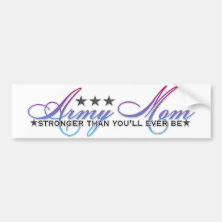 stronger than you`ll ever be(army mom) bumper sticker