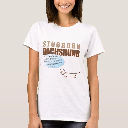 Stubborn Dachshund...WHATEVER! T-Shirt