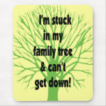 Stuck In My Family Tree Mouse Pads