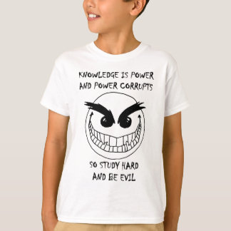 Study Hard and Be Evil! T Shirt