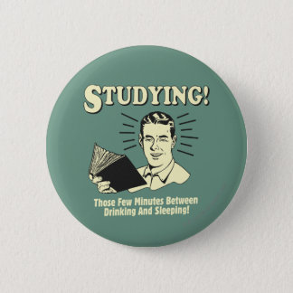 Studying: Drinking and Sleeping 6 Cm Round Badge
