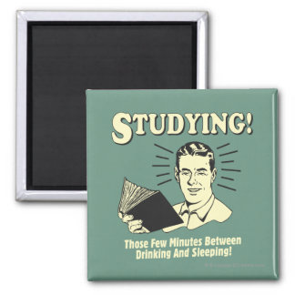 Studying: Drinking and Sleeping Square Magnet