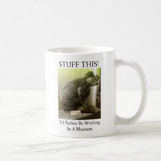Stuff This I'd Rather Be Working In A Museum - Mug