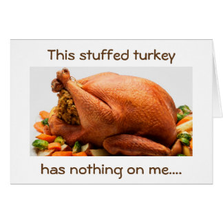 STUFFED TURKEY HAS NOTHING ON ME-STUFFED WITH LOVE GREETING CARD