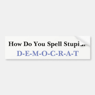 Stupid Democrat Bumper Sticker