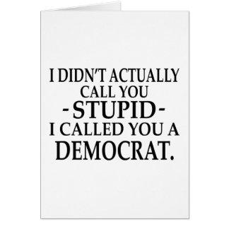 Stupid Democrat! Cards