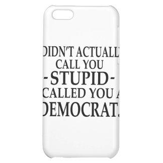 Stupid Democrat! iPhone 5C Cover