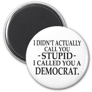 Stupid Democrat! Refrigerator Magnets