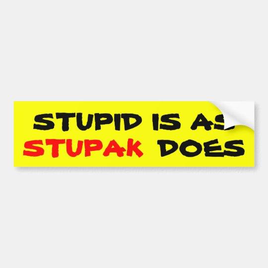 Stupid Is as STUPAK Does Bumper Sticker