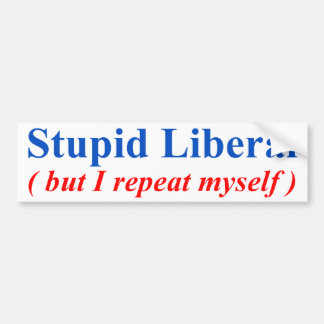Stupid Liberal Bumper Sticker
