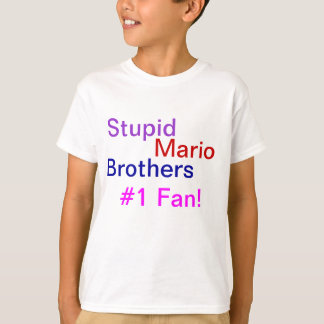 Stupid Mario Bros #1 Fan! T-Shirt