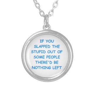 stupid pendant
