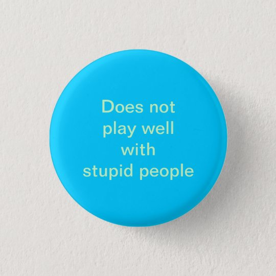 stupid people 3 cm round badge
