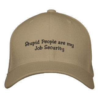Stupid People are my Job Security cap Embroidered Hat