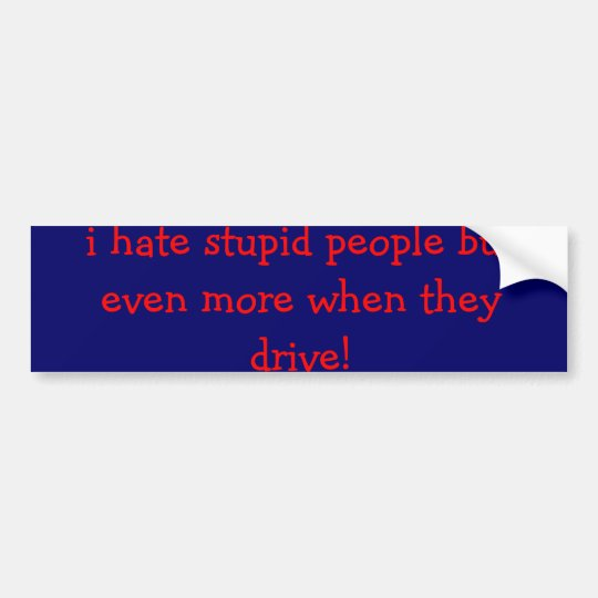 stupid people bumper sticker