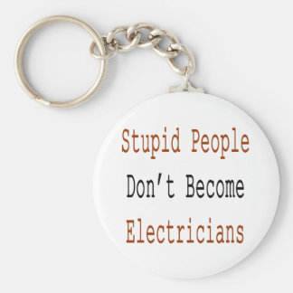 Stupid People Don't Become Electricians Basic Round Button Key Ring