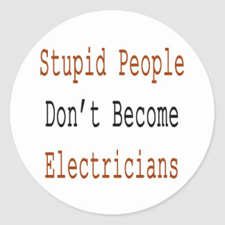 Stupid People Don't Become Electricians Classic Round Sticker