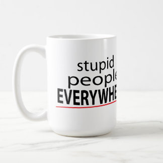 Stupid People EVERYWHERE Mug! Coffee Mug