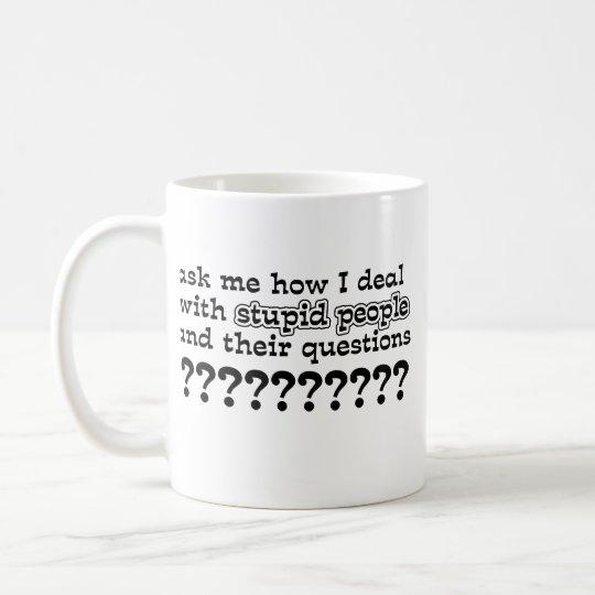 Stupid Questions Funny Mug Humour