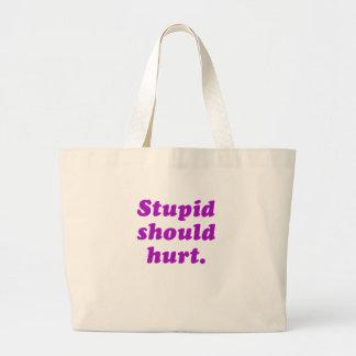 Stupid Should Hurt Bags