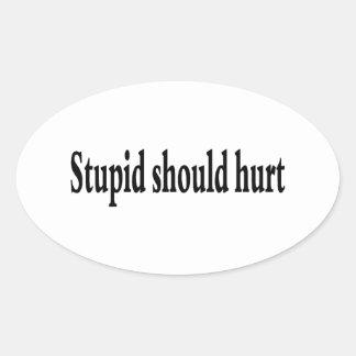 Stupid Should Hurt Oval Sticker