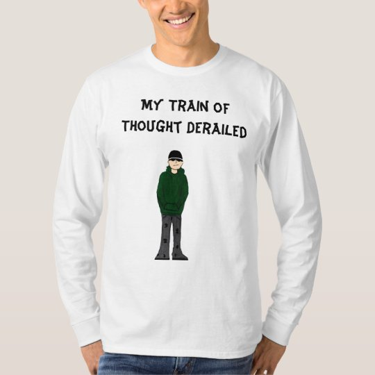 stupid steve general, My Train of Thought Derailed T-Shirt