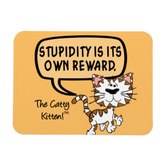 Stupidity is its own reward magnet