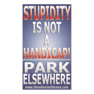 Stupidity is not a Handicap Park Elsewhere Double-Sided Standard Business Cards (Pack Of 100)