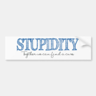 """STUPIDITY: Together we can find a cure"" Say What? Bumper Sticker"
