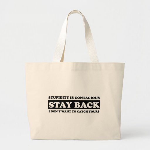 Stupidty is contagious: Stay Back! Tote Bags