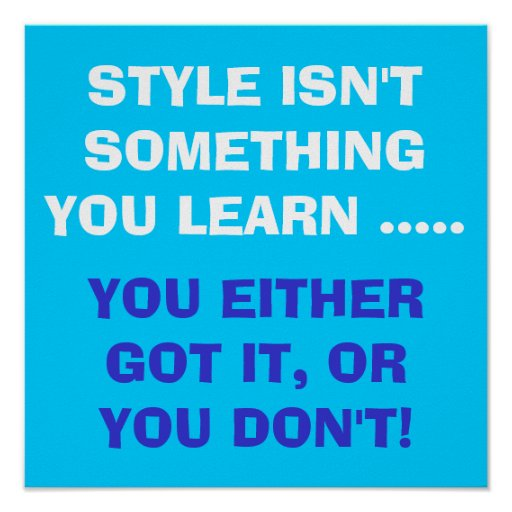 Style isn't something you learn ...... poster