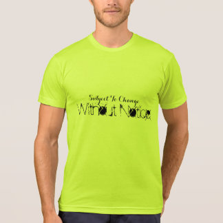 Subject to Change Without Notice Shirt