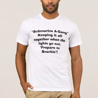 *Submarine A-Gang*  Keeping it all together whe... T-Shirt