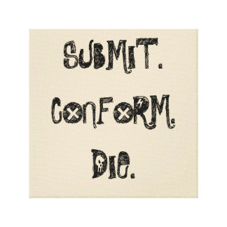 Submit, Conform, Die Canvas Print