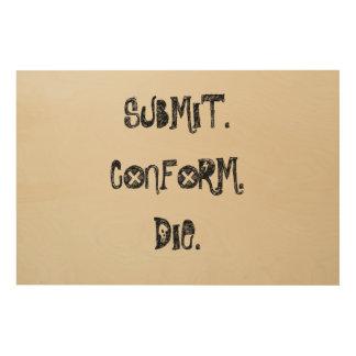 Submit, Conform, Die Wood Wall Art
