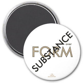 """""""Substance over Form"""" 7.5 Cm Round Magnet"""