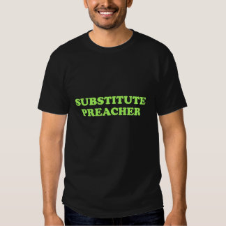 SUBSTITUTE PREACHER TSHIRTS