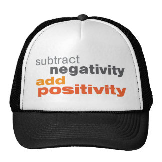 Subtract Negativity and Add Positivity Trucker Hats