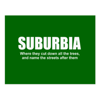 SUBURBIA - WHERE THEY CUT DOWN ALL THE TREES POSTCARDS