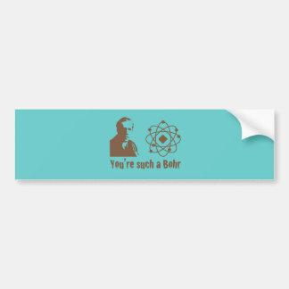 Such a Bohr Bumper Stickers