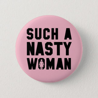 Such A Nasty Woman Button - Stay Nasty Pussyhat