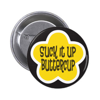 Suck it Up Buttercup 6 Cm Round Badge